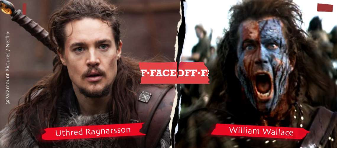 Uhtred of Bebbanburg or William Wallace