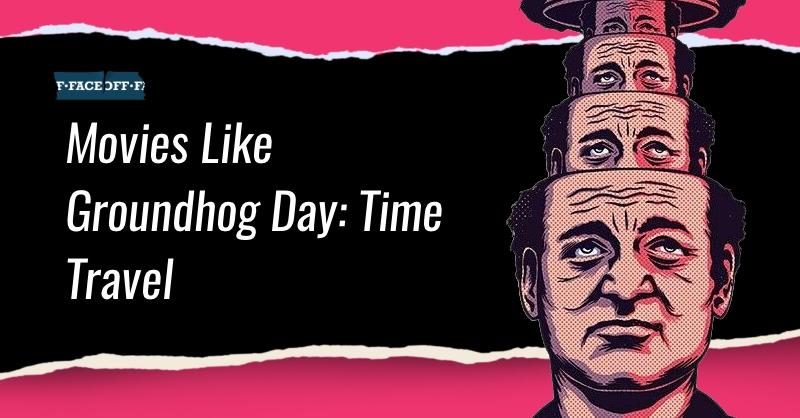 Movies Like Groundhog Day