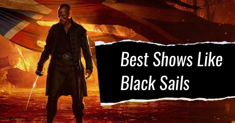 best shows like black sails